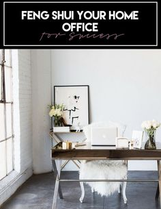 Entrepreneuress 101 | How to feng shui your home office for success — The Decorista