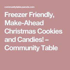 Freezer Friendly, Make-Ahead Christmas Cookies and Candies! – Community Table