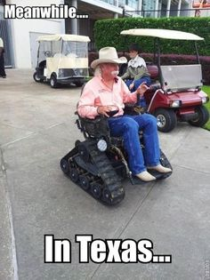 Wheelchair tanks are bigger in Texas. Redneck humor and funny inventions