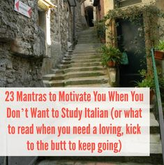 23 Mantras to Motivate You When You Don't Want to Study Italian (or what to read when you need a loving, kick to the butt to keep going)