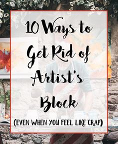 'How to Get Rid of Artist's Block – 10 Healthy and Effective Ideas...!' (via Advice From An Artist)