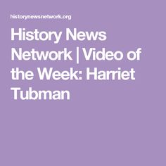 History News          Network | Video of the Week:  Harriet Tubman