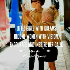 Little girls with dreams become women with vision. Encourage and inspire her daily. | Mompreneur. Inspirational Quotes for Female Entrepreneurs. Lady Boss. Creative Momista. Game Changer. Brave. Fearless. Unstoppable. Courageous. | creativemomista.com