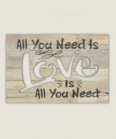 Love this 'All you Need is Love' Wood Wall Sign on #zulily! #zulilyfinds