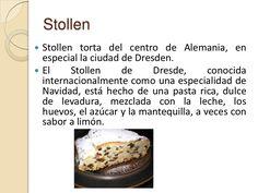 Stollen<br />Stollen torta del centro de Alemania, en especial la ciudad de Dresden.<br />El Stollen de Dresde, conocida i...