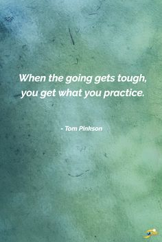 """When the going gets tough, you get what you practice."" - Tom Pinkson  #inspiration #InspirationalQuotes #motivationalquotes #motivation  http://theshiftnetwork.com/?utm_source=pinterest&utm_medium=social&utm_campaign=quote"