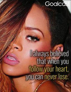 Rihanna Quotes, Always Believe, Follow Your Heart, Rihanna Fenty