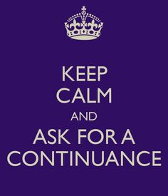Keep Calm and Ask for a Continuance
