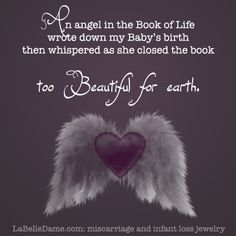 An Angel in the Book of Life wrote down my Baby's birth, then whispered as she closed the book - too Beautiful for Earth - quote #miscarriage #babyloss #quotes