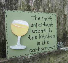 """Hand Painted Wooden Green Funny Wine Sign, """"The most important utensil in the kitchen is the corkscrew."""" from on Etsy. Saved to funny drink. Wine Jokes, Wine Meme, Wine Funnies, Just Wine, Wine Craft, Wine Down, Wine Signs, Coffee Wine, Wine Wednesday"""
