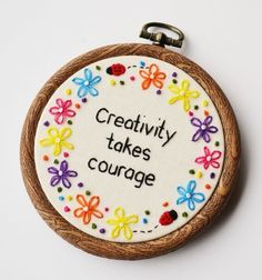Hand Embroidery 'Creativity takes courage' Artist,Crafter Quote Hoop Art