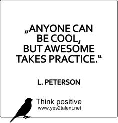ANYONE CAN BE COOL, BUT AWESOME TAKES PRACTICE. #PETERSON #zitat #becool #inspirepeople #inspire #beawesome #timeless #believeinyou #awesome #job #beyoutiful #leben #lebensweisheit #motivation #inspiration #inspired #dreambig #stayinspired #liveinspired #live #life #laugh #learn #believe #beyou #lovelife #livelife #believeinyou #worklife #worklifebalance #thouts #think #quotes #thinkpositive #thinkbig #thinkahead #yes #yes2talent #yes2career