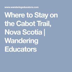 Where to Stay on the Cabot Trail, Nova Scotia Cabot Trail, Cape Breton, The Province, Nova Scotia, Scotland, Island, Education, East Coast, Trips