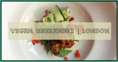 Read about my vegan weekender in London - covering fry-ups, buffet lunches, Chinese takeaways and A LOT of cake!