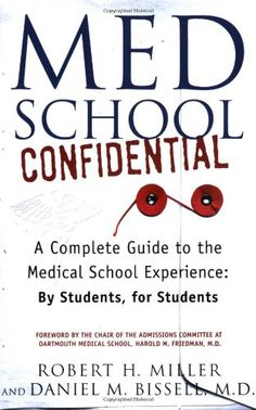 Med School Confidential: A Complete Guide to the Medical School Experience: By Students, for Students by Robert H. Miller
