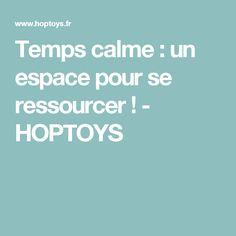 Temps calme : un espace pour se ressourcer ! - HOPTOYS