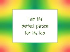 """Daily Affirmation for August 3, 2014 #affirmation #inspiration - """"I am the perfect person for the job."""""""