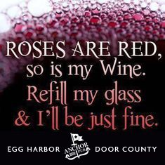 Roses are red, so is my wine. Refill my glass and I'll be just fine. // Wisdom Wednesday #AnchorPub #DoorCounty #EggHarbor #Vino