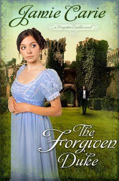 The Forgiven Duke: A Forgotten Castles Novel   by Jamie Carie