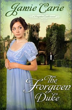 The Forgiven Duke (Forgotten Castles #2) Love all of Jamie Carie's books!