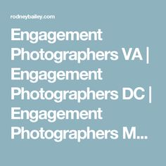 Engagement Photographers VA | Engagement Photographers DC | Engagement Photographers MD |Wedding Photographer Washington DC | Rodney Bailey | Cost | Outfit | photos | Dress |Hair | Make up | Gifts | Vows | Photos of engagements |Engagement | Proposal |Washington DC | Virginia | Maryland | VA | MD | Northern VA | dc wedding | va wedding | md wedding | VA Engagement Photography | DC Engagement Photography  | MD Engagement Photographers  MD |