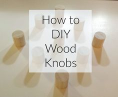 Lilly's Home Designs: How To DIY Wood Knobs