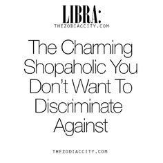 Zodiac Libra: The Charming Shopaholic You Don't Want To Discriminate Against. For more information on the zodiac signs, click here.