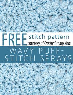 Wavy Puff-Stitch Sprays Stitch Pattern from Crochet! magazine. Download here: http://www.crochetmagazine.com/stitch_patterns.php?pattern_id=124