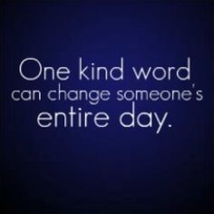 """""""One #Kind word can change someone's entire day."""""""