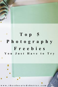 Top 5 Photography Freebies You Just Have to Try | The Educated Shutter