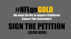 Petition · NFL Comissioner Roger Goddell: DEAR NFL - Please Support Childhood Cancer Awareness by going GOLD! · Change.org