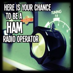 Here Is Your Chance To Be A HAM Radio Operator