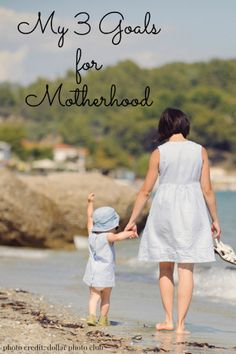 My 3 Goals For Motherhood - To teach them through patience and love; Raise kind and big-hearted daughters; and Help them change the world for the better