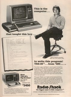 Radio Shack's TRS 80 1979. Our first computer. I used a computer magazine that had code you could program into the computer to create a game. Then you recorded it onto a cassette tape! I wish I would have stuck with the code writing.