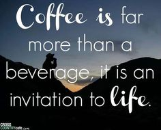 Funny quot - Coffee is an invitation to life- I rsvp everyday!