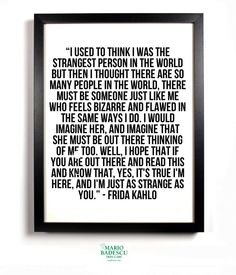 I've pinned this before but this is one of my all-time favorite quotes. I think about this quote a lot...almost everyday...i wonder the same thing. This is an epic quote & Frida Kahlo is one of my favorite artists & poets