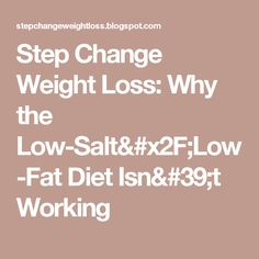 Step Change Weight Loss: Why the Low-Salt/Low-Fat Diet Isn't Working