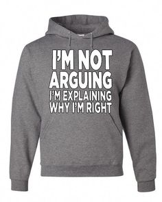 Im not Arguing Hoodie Sarcasm Hilarious Offensive Humor Funny Sweatshirt - Funny. - Im not Arguing Hoodie Sarcasm Hilarious Offensive Humor Funny Sweatshirt – Funny Shirts Humor – - Sarcastic Shirts, Funny Shirt Sayings, Funny Tee Shirts, Shirts With Sayings, Sweaters Outfits, Funny Sweaters, Pullover Design, Sweater Design, Funny Hoodies