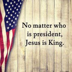 JESUS Is King! Pray For America! Amen