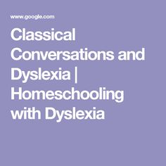 Classical Conversations and Dyslexia | Homeschooling with Dyslexia