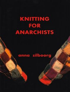 rare book.  Knitting for Anarchists by Anna Zilboorg,http://www.amazon.com/dp/0966915372/ref=cm_sw_r_pi_dp_QniZsb0TPJ2VVVCR
