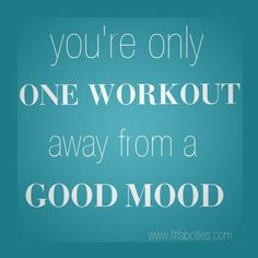 This couldn't be more true! My last two workouts I went in with drama and ready to cry...came out beaming!