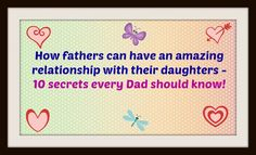 10 Secrets Every Father Should Know for an Amazing Relationship With Their Daughters.
