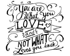 You are what you love and not what loves you back. -Jenny Lewis