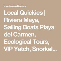 Local Quickies | Riviera Maya, Sailing Boats Playa del Carmen, Ecological Tours, VIP Yatch, Snorkel, Turtles, Cenote