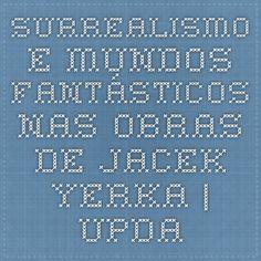 Surrealismo e mundos fantásticos nas obras de Jacek Yerka | Update or Die!Update or Die!