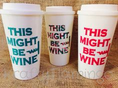 A personal favorite from my Etsy shop https://www.etsy.com/listing/259631331/this-might-be-wine-travel-mug