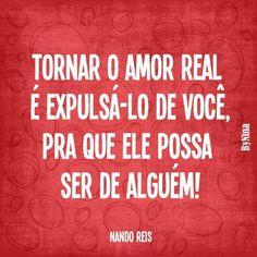Tornar o amor real é expulsá-lo de você