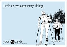 I miss cross-country skiing.