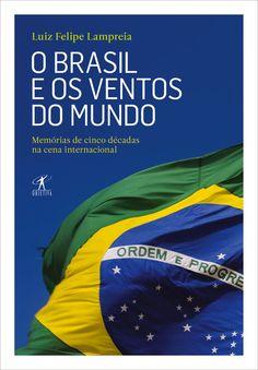 Brasil e os Ventos do Mundo - Luiz Felipe Lampreia